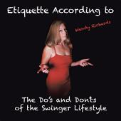 Etiquette According to Wendy Richards: The Do's and Don'ts of the Swinger Lifestyle