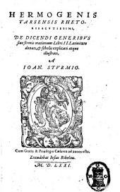 Hermogenis Tarsensis ... De dicendi generibus siue formis orationum libri 2. latinitate donati, et scholis explicati atque illustrati, a Ioan. Sturmio
