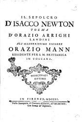 Il sepolcro d'Isacco Newton poema d'orazio Arrighi Landini all'illustrissimo signore Orazio Mann residente per S. M. britannica in Toscana