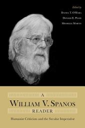 A William V. Spanos Reader: Humanist Criticism and the Secular Imperative