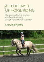 A Geography of Horse-Riding: The Spacing of Affect, Emotion and (Dis)ability Identity through Horse-Human Encounters