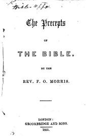 The Precepts of the Bible. By the Rev. F. O. Morris