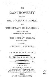 The Controversy Between Mrs  Hannah More And The Curate Of Blagdon  T  Bere  Relative To The Conduct Of Her Teacher Of The Sunday School In That Parish With The Original Letters  And Explanatory Notes