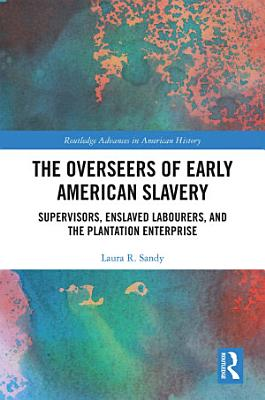 The Overseers of Early American Slavery