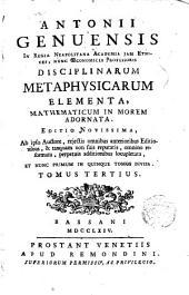 Antonii Genuensis: In regia neapolitana academia ja ethices, nunc oeconomices professoris disciplinarum metaphysicarum elementa, mathematicum in morem adornata...