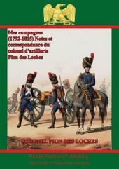 Mes campagnes (1792-1815) - Notes et correspondance du colonel d'artillerie Pion des Loches: mises en ordre et publiées par Maurice Chipon et Léonce Pingaud.