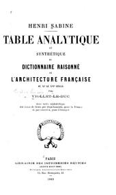 Dictionnaire raisonné de l'architecture française du XIe au XVIe siècle: table analytique et synthétique, avec table alphabétique des noms de lieux par départements, pour la France et pars contrés, pour l'etranger