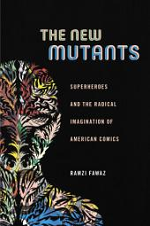 The New Mutants: Superheroes and the Radical Imagination of American Comics