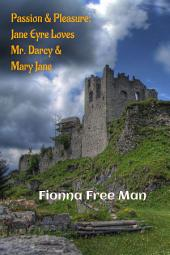 Passion & Pleasure: Jane Eyre Loves Mr. Darcy & Mary Jane