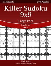 Killer Sudoku 9x9 Large Print - Medium - Volume 26 - 270 Logic Puzzles