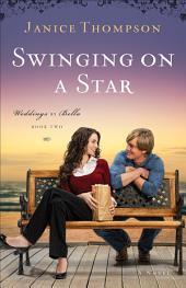 Swinging on a Star (Weddings by Bella Book #2): A Novel