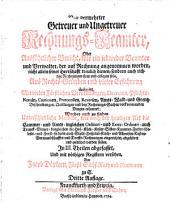 Neu vermehrter Getreuer und Ungetreuer Rechnungs-Beamter, Oder Ausführlicher Bericht, wie ein jedweder Beamter und Verwalter, der auf Rechnung angenommen worden, nicht allein seiner Herrschaft treulich dienen, sondern auch richtige Rechnungen thun und ablegen solle: Aus Rechts-Gründen und vieler Erfahrung deducirt ... : In III. Theilen abgefasset ...