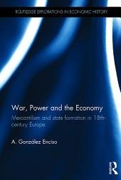 War, Power and the Economy: Mercantilism and state formation in 18th-century Europe