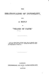 "The Irrationalism of Infidelity [by John N. Darby], Being a Reply to ""Phases of Faith"" [by Francis W. Newman]."
