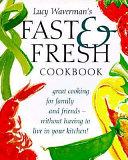 Lucy Waverman s Fast   Fresh Cookbook PDF