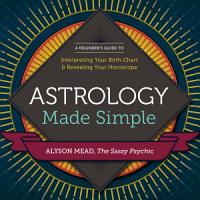 Astrology Made Simple  A Beginner s Guide to Interpreting Your Birth Chart and Revealing Your Horoscope PDF