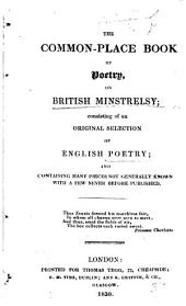 The Common-place Book of Poetry, Or British Minstrelsy; Consisting of an Original Selection of English Poetry, Etc. [Edited by W. Clapperton.]
