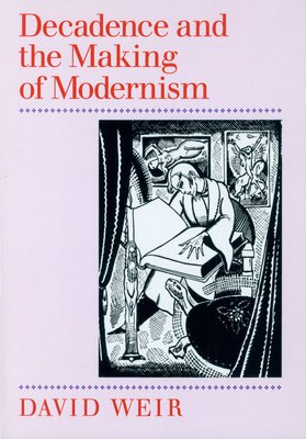 Decadence and the Making of Modernism PDF