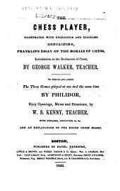 The chess player: by George Walker; to which are added the three games played at one and the same time by Philidor; sixty openings, mates and situations, by W. S. Kenny, with remarks, anecdotes, &c. &c., and an explanation of the round chess board