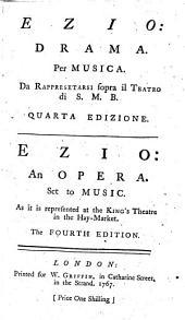 Ezio, drama, per musica: Da rappresetarsi sopra il Teatro di S.M.B. 4. ed. Ezio, an opera set to music. As it is represented at the King's Theatre in the Hay-Market