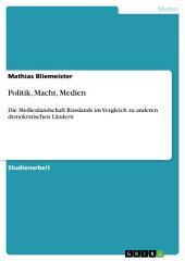 Politik, Macht, Medien: Die Medienlandschaft Russlands im Vergleich zu anderen demokratischen Ländern