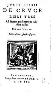 De cruce Iusti Lipsii de cruce libri tres: ad sacram profonamque historiam utiles