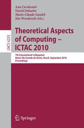 Theoretical Aspects of Computing: 7th International Colloquium, Natal, Rio Grande do Norte, Brazil, September 1-3, 2010, Proceedings
