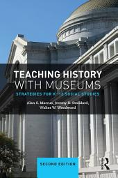 Teaching History with Museums: Strategies for K-12 Social Studies, Edition 2