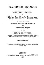 Sacred Songs for Christian Pilgrims, Or, Helps for Zion's Travellers: To which are Added Short Poetical Pieces on Miscellaneous Subjects