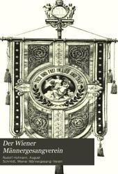 Der Wiener Männergesangverein: Chronik der Jahre 1843 bis 1893 aus anlass fünfzigjährigen Jubelfeier des Vereines, und im Auftrage desselben verfasst