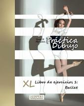 Práctica Dibujo - XL Libro de ejercicios 1: Ballet