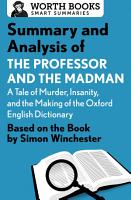 Summary and Analysis of The Professor and the Madman  A Tale of Murder  Insanity  and the Making of the Oxford English Dictionary PDF