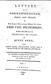Letters and Correspondance, Public and Private, of the Right Honourable Henry St. John, Lord Visc. Bolingbroke: During the Time He was Secretary of State to Queen Anne; with State Papers, Explanatory Notes, and a Translation of the Foreign Letters, &c, Volumes 1-2