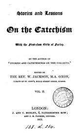 Stories and lessons on the Catechism, by the author of 'Stories and catechisings on the Collects', ed. by W. Jackson
