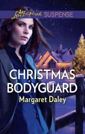 Christmas Bodyguard: A Suspenseful Romance of Danger and Faith