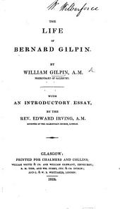 The life of B. Gilpin, collected from his life, written by G. Carleton, ... from other printed accounts ... letters, and ... records, etc. (A sermon on Luke ii. 41-50 preached in the court at Greenwich, before King Edward VI. ... MDLII.)