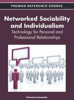Networked Sociability and Individualism  Technology for Personal and Professional Relationships PDF