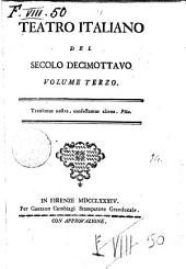 Teatro italiano del secolo decimottavo volume primo -sesto!: Volume 1;Volume 3
