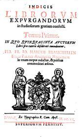 Index librorum expurgandorum in studiosorum gratiam confectus: Volume 1