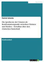 Die Apotheose der Cäsaren als Konfrontationspunkt zwischen Christen und Heiden – Tertullian über den römischen Kaiserkult