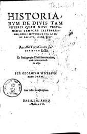 Historiarum de divis tam veteris quam novi Testamenti tempore celeberrimis, omni mythologia lebere resecta, liber unus