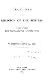 Lectures on the Religion of the Semites: First Series. The Fundamental Institutions