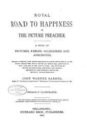 Royal Road to Happiness; Or, The Picture Preacher: A Book of Pictures, Fables, Allegories and Anecdotes ...