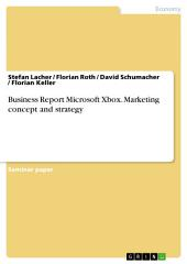 Business Report Microsoft Xbox. Marketing concept and strategy