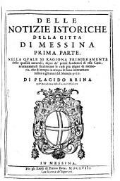 Delle Notizie Istoriche Della Città Di Messina ... Parte: Nella Qvale Si Ragiona Primieramente delle qualità naturali, dipoi de'primi fondatori di essa Città ...
