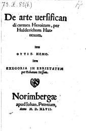 De arte versificandi carmen heroicum. Item outis nemo. Item exegoria in ebrietatem per Eobanum (Helium) Hessum