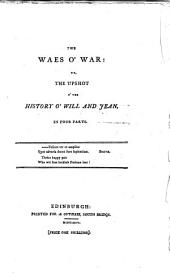The Waes O' War: Or, The Upshot O' the History O' Will and Jean : in Four Parts ...
