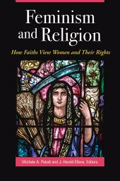 Feminism and Religion: How Faiths View Women and Their Rights: How Faiths View Women and Their Rights