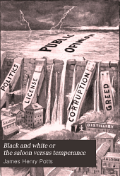 Black and White Or the Saloon Versus Temperance: The Greatest Problem Confronting Our Nation Today