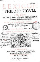 Lexicon philologicum in quo primigeniae vocum hebraearum, graecarum et latinarum origines... investigatae... a Joanne Fungero,...
